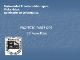 PROYECTO PARTE DOS EN PowerPoint Universidad Francisco Marroquín. Fisicc-Idea.