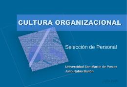 CULTURA ORGANIZACIONAL Selección de Personal Universidad San Martín de Porres Julio Rubio Ballón