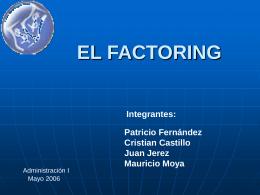 EL FACTORING Integrantes: Patricio Fernández Cristian Castillo