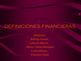 DEFINICIONES FINANCIERAS Integrantes: Rodrigo Alvarez Catherine Barrios