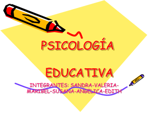 PSICOLOGÍA EDUCATIVA INTEGRANTES: SANDRA-VALERIA- MARIBEL–SUSANA-ANGELICA-EDITH