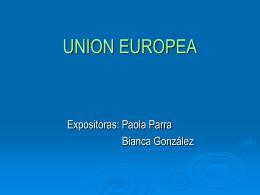 UNION EUROPEA Expositoras: Paola Parra Bianca González