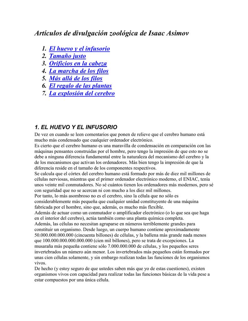 Artículos de divulgación zoológica de Isaac Asimov 1. 2. 3. 4. 5. 6. 7. El  huevo y el infusorio Tamaño justo Orificios en la cabeza La marcha de los  filos ...