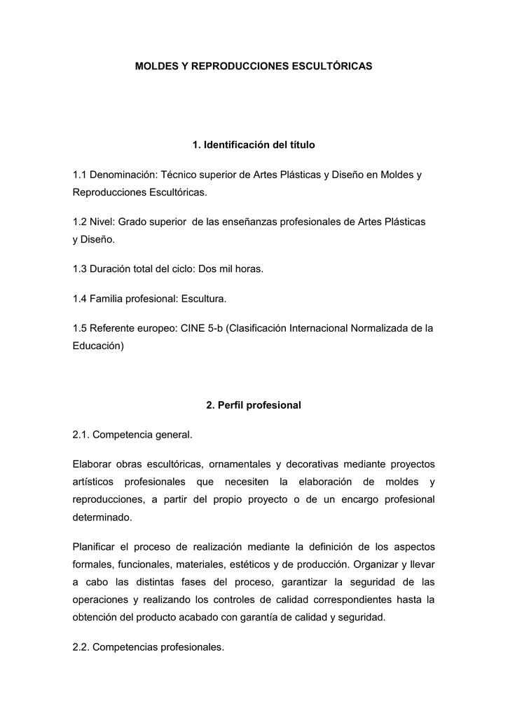 e5f4fcd5a MOLDES Y REPRODUCCIONES ESCULTÓRICAS 1. Identificación del título 1.1  Denominación: Técnico superior de Artes Plásticas y Diseño en Moldes y  Reproducciones ...