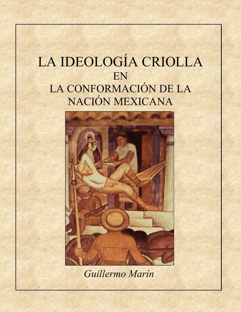 LA IDEOLOGÍA CRIOLLA EN CONFORMACIÓN DE LA NACIÓN MEXICANA. Libro