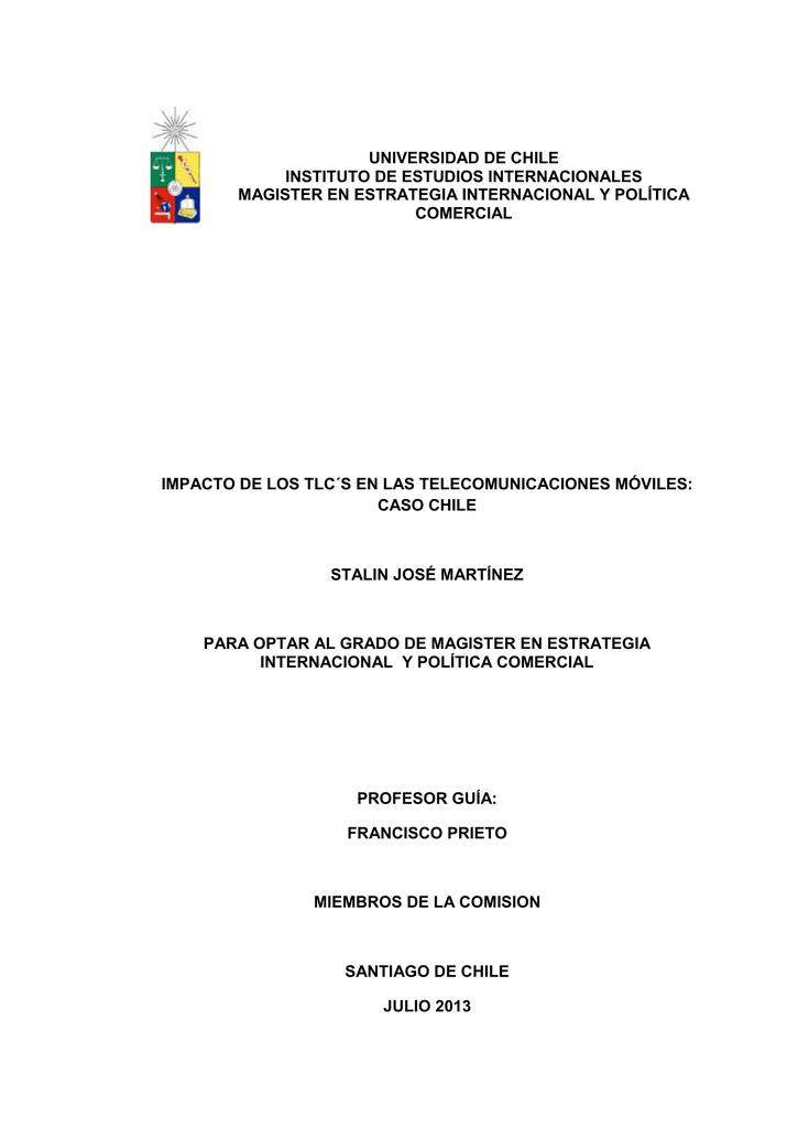 4988fb97860 ... EN ESTRATEGIA INTERNACIONAL Y POLÍTICA COMERCIAL IMPACTO DE LOS TLC´S  EN LAS TELECOMUNICACIONES MÓVILES: CASO CHILE STALIN JOSÉ MARTÍNEZ PARA  OPTAR AL ...