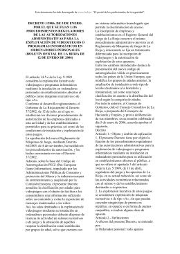 Decreto 1/2006, de 5 de enero, de la Comunidad Autónoma de la Rioja , por el que se fijan los procedimientos reguladores de las autorizaciones administrativas para la explotación de videojuegos o programas informáticos en ordenadores personales (Boletín Oficial de la Rioja de 12 de enero de 2006)