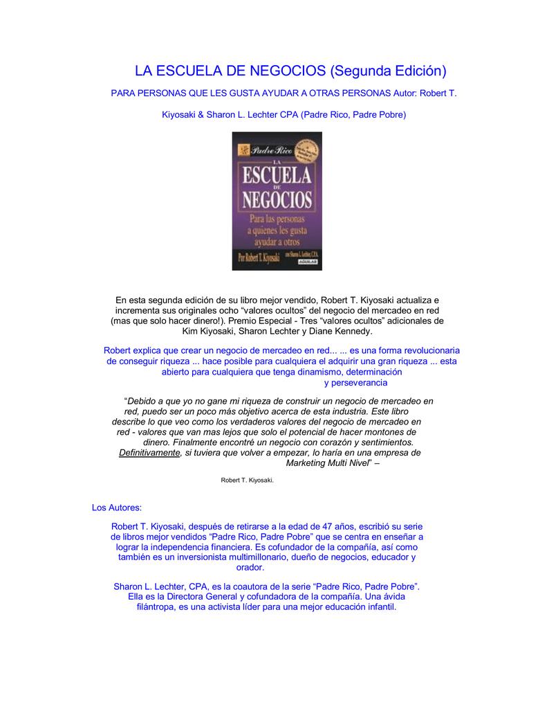 LA ESCUELA DE NEGOCIOS (Segunda Edición) PARA PERSONAS QUE LES GUSTA AYUDAR  A OTRAS PERSONAS Autor: Robert T. Kiyosaki & Sharon L. Lechter CPA (Padre  Rico, ...