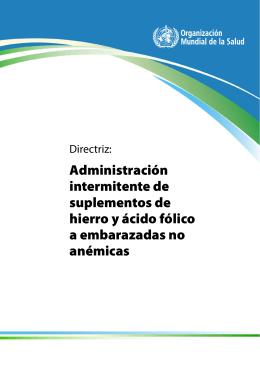Directriz: Administración intermitente de suplementos de hierro y ácido fólico a embarazadas no anémicas
