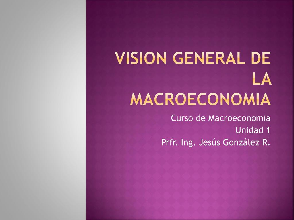 Unidad 1 Presentacion Vision General de la Macroeconomia
