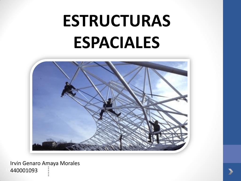 ESTRUCTURAS ESPACIALES - Técnicas en la...ESPACIALES Irvin