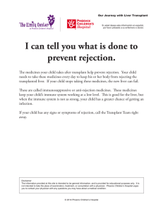 I can tell you what is done to prevent rejection.