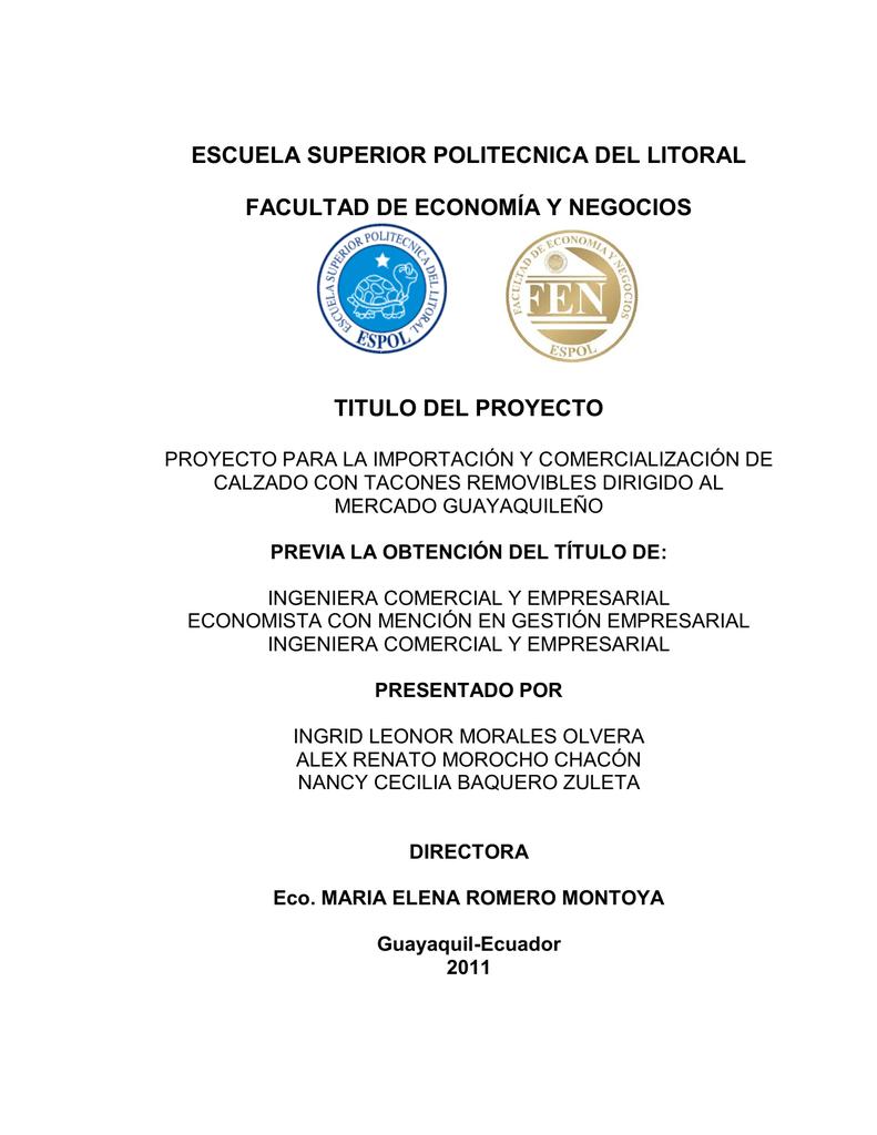 9df64696 ... Y NEGOCIOS TITULO DEL PROYECTO PROYECTO PARA LA IMPORTACIÓN Y  COMERCIALIZACIÓN DE CALZADO CON TACONES REMOVIBLES DIRIGIDO AL MERCADO  GUAYAQUILEÑO PREVIA ...