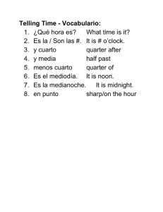 Telling Time Vocabulario: 1. ¿Qué hora es? What time is it? 2. Es la