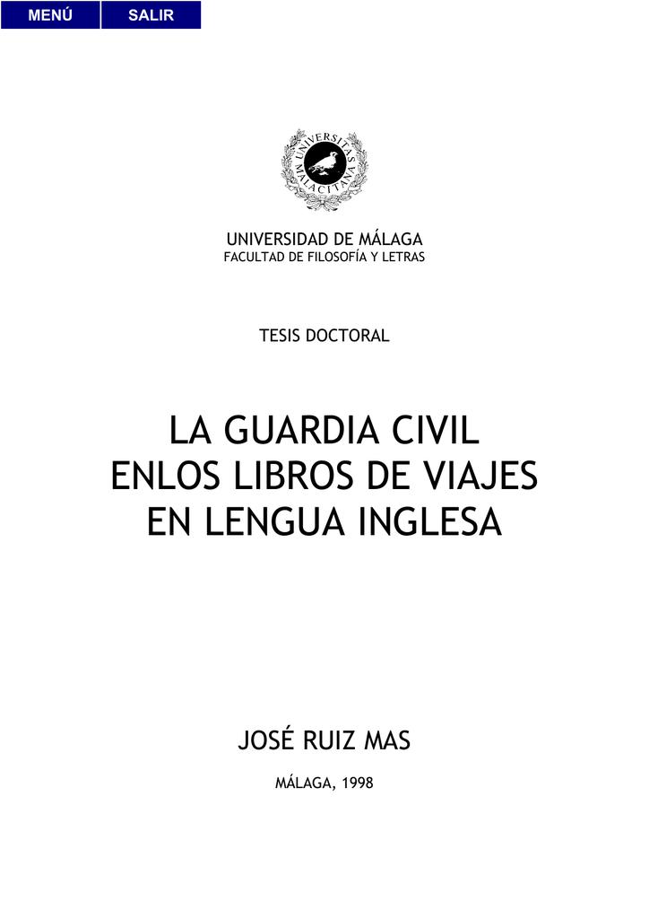 9d0a895eb MENÚ SALIR UNIVERSIDAD DE MÁLAGA FACULTAD DE FILOSOFÍA Y LETRAS TESIS  DOCTORAL LA GUARDIA CIVIL ENLOS LIBROS DE VIAJES EN LENGUA INGLESA JOSÉ  RUIZ MAS ...