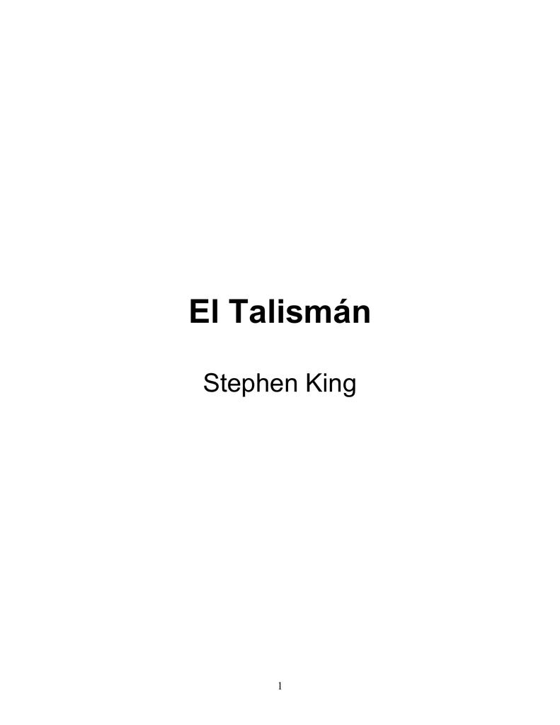 0978dacf5 El Talismán Stephen King 1 Este libro es para Ruth King Elvena Straub Bien,  cuando Tom y yo llegamos a la cumbre de la colina y nos asomamos para ver  el ...