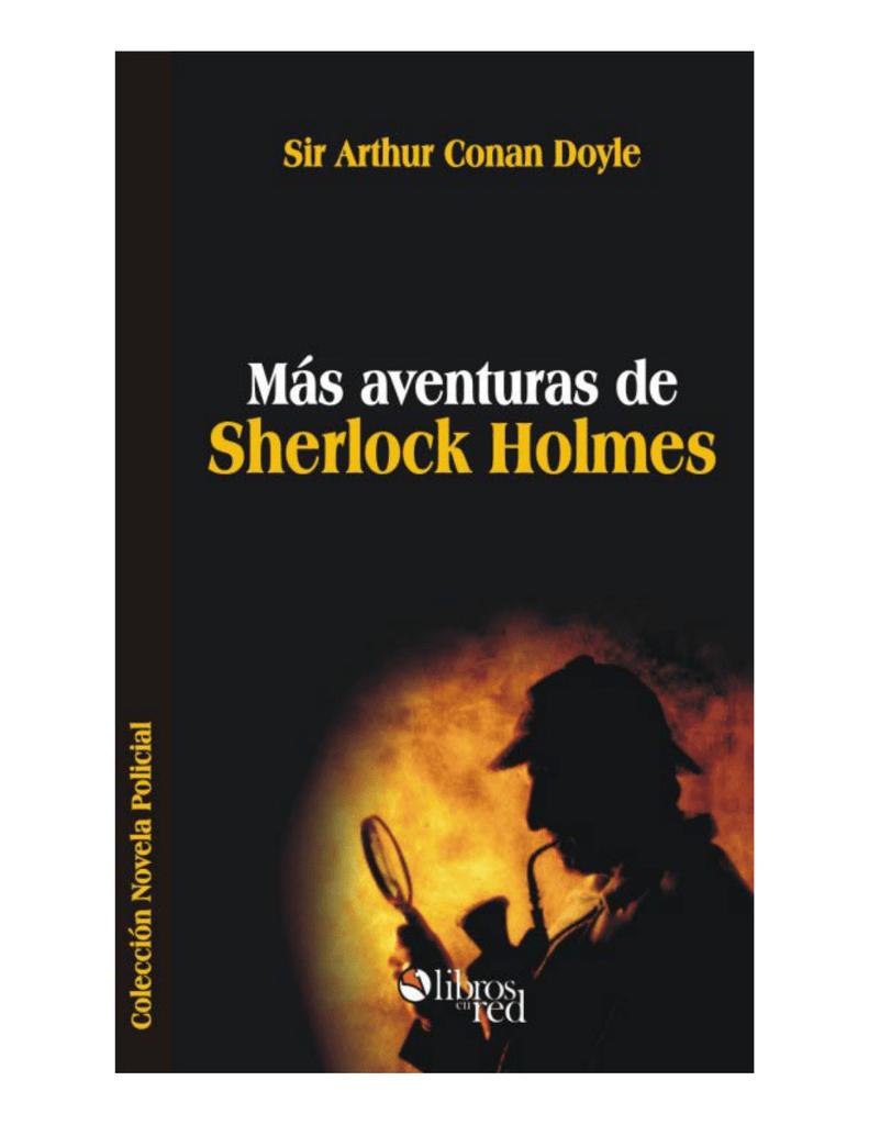 006678ae036 Más aventuras de Sherlock Holmes Sir Arthur Conan Doyle Colección Novela  Policial www.librosenred.com Dirección General  Marcelo Perazolo Dirección  de ...