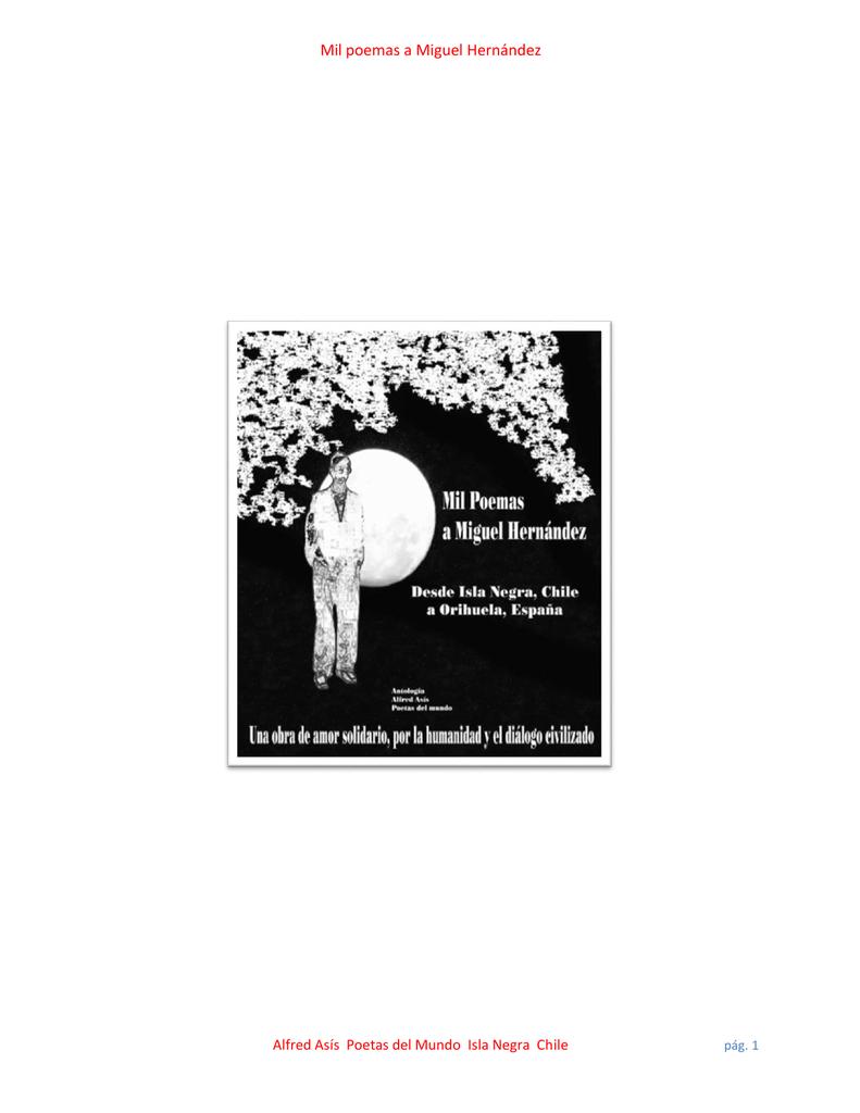 141374baead Mil poemas a Miguel Hernández Alfred Asís Poetas del Mundo Isla Negra Chile  pág. 1 Mil poemas a Miguel Hernández MIL POEMAS A MIGUEL HERNANDEZ Alfred  Asís ...