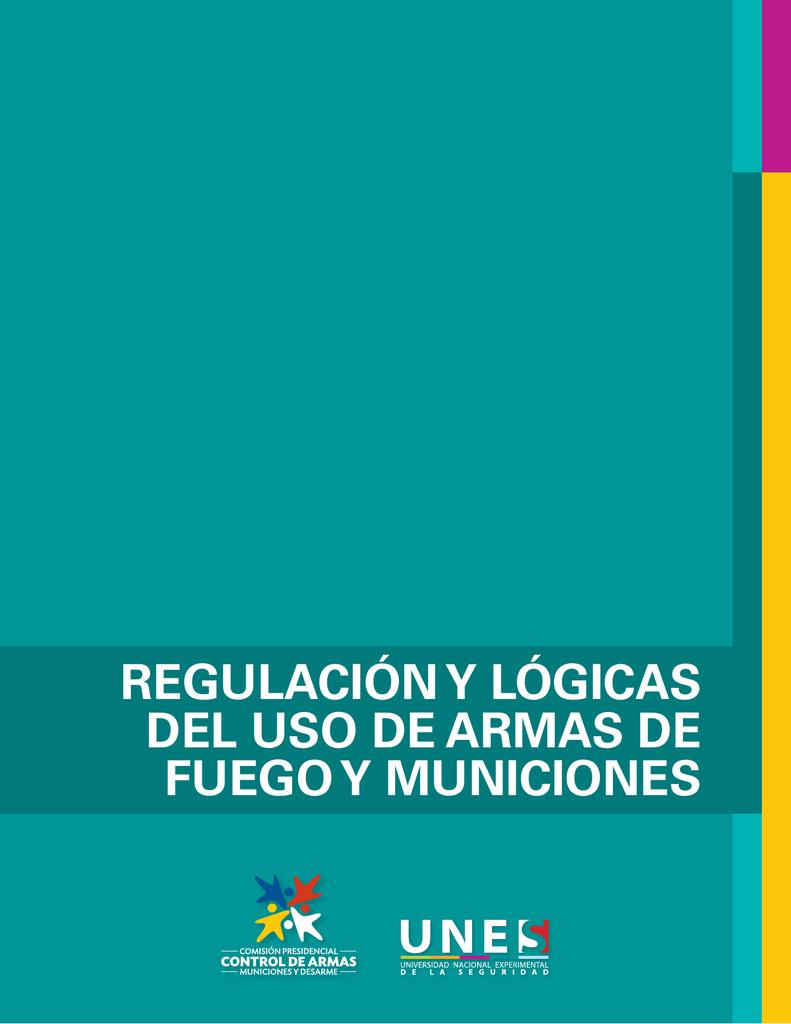 Regulación y lógicas del uso de aRmas de fuego y municiones