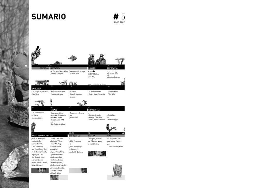 38cda27f19 SUMARIO #5 JUNIO 2007 5 EDITORIAL 6 NARRATIVA 9 PREMIOS PREMIOS 11 DOSSIER  12 ENTREVISTA a Fernando Valls & Domíngo Ródenas Al Pozo con Bruno Cano  Lecciones ...