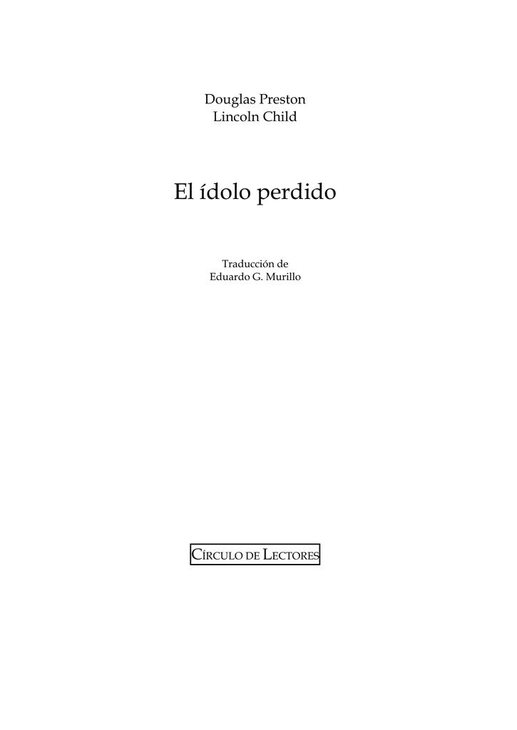 32060c89ee77 Douglas Preston Lincoln Child El ídolo perdido Traducción de Eduardo G.  Murillo CÍRCULO DE LECTORES DOUGLAS PRESTON   LINCOLN CHILD EL IDOLO  PERDIDO Título ...