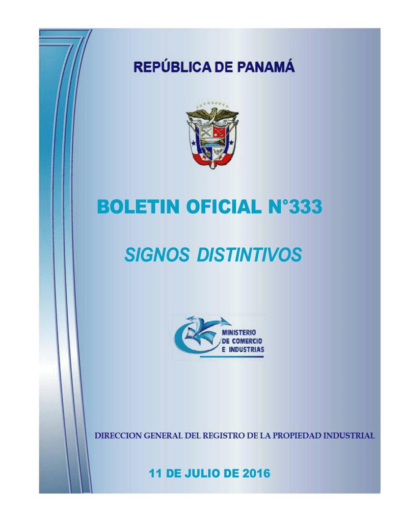 aa69ae880 BOLETIN OFICIAL N°333 SIGNOS DISTINTIVOS 11 DE JULIO DE 2016 Boletín  Oficial de la Propiedad Industrial N° 333 Ministerio de Comercio e  Industrias Dirección ...