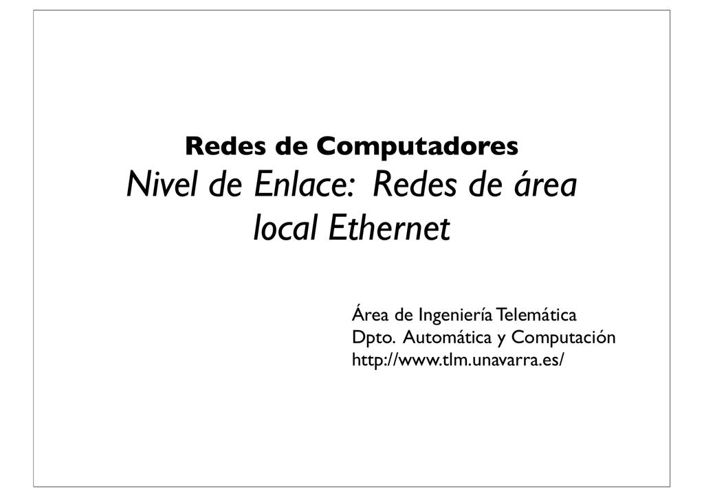 Nivel de Enlace: Redes de área local Ethernet