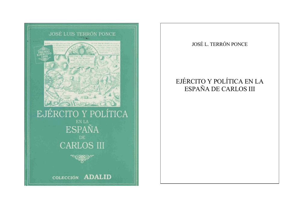 7fd6c1070448 JOSÉ L. TERRÓN PONCE EJÉRCITO Y POLÍTICA EN LA ESPAÑA DE CARLOS III  DEDICATORIA Quiero saldar aquí una deuda histórica con mi maestro JOSÉ  CEPEDA GÓMEZ que ...