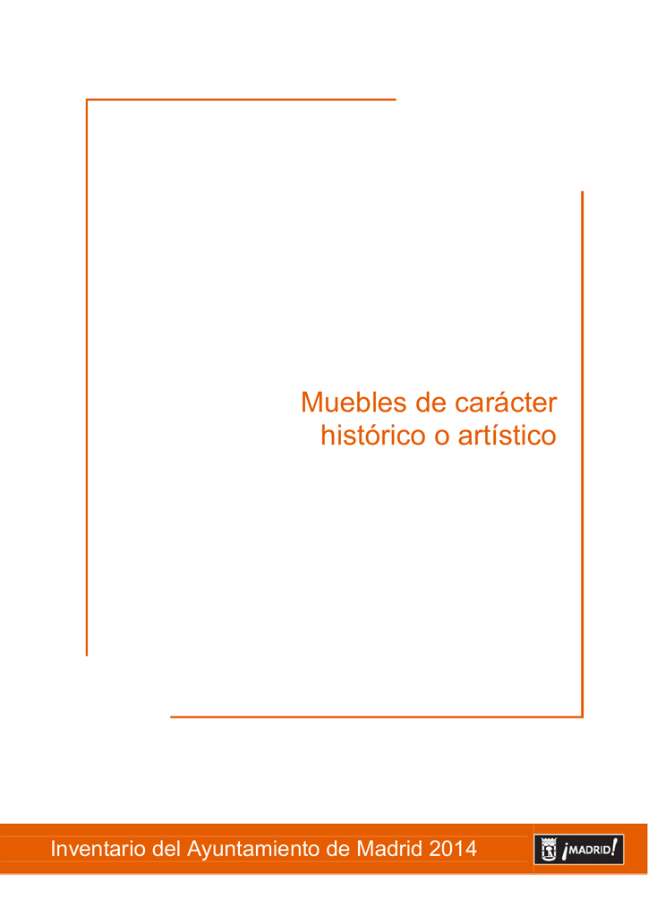 506286c66dfe Muebles de carácter histórico o artístico Inventario del Ayuntamiento de  Madrid 2014 INVENTARIO DEL AYUNTAMIENTO DE MADRID ÍNDICE BIENES DEPOSITADOS  EN ...