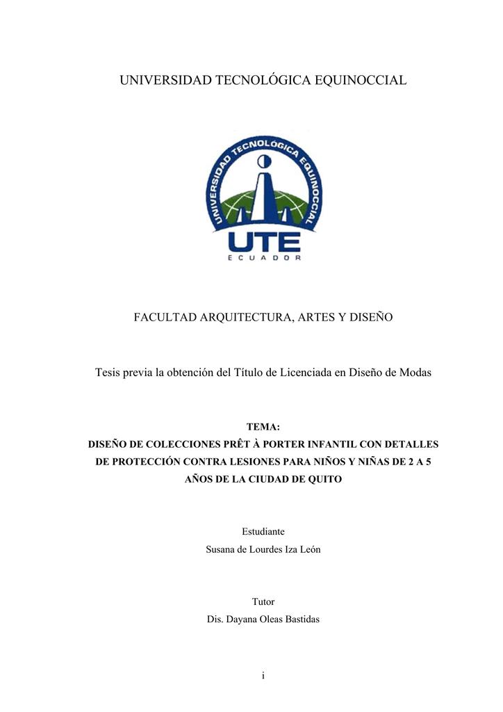 7f466a31 UNIVERSIDAD TECNOLÓGICA EQUINOCCIAL FACULTAD ARQUITECTURA, ARTES Y DISEÑO  Tesis previa la obtención del Título de Licenciada en Diseño de Modas TEMA:  DISEÑO ...
