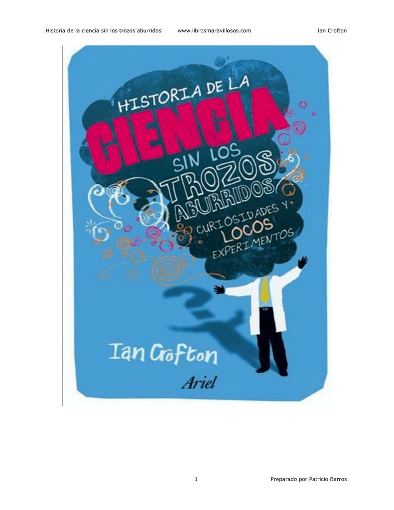 Historia de la ciencia sin los trozos aburridos www.librosmaravillosos.com  1 Ian Crofton Preparado por Patricio Barros Historia de la ciencia sin los  trozos ...
