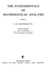 G. M. Fikhtengol'ts, I. N. Sneddon - The Fundamentals of Mathematical Analysis  International Series in Pure and Applied Mathematics, Volume 1-Pergamon (1965)