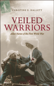 Christine E. Hallett - Veiled Warriors  Allied Nurses of the First World War-Oxford University Press (2014)