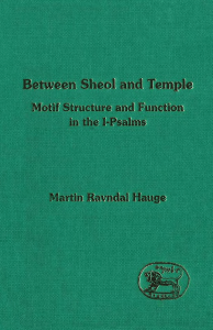 Between Sheol and Temple Motif Structure and Function in the I-Psalms (The Library of Hebrew Bible - Old Testament Studies) by Martin Ravndal Hauge (z-lib.org)