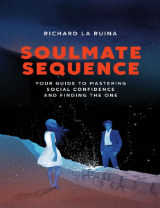 Soulmate Sequence  Your Guide to Mastering Social Confidence and Finding The One ( PDFDrive )